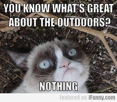 You Know What's Great About The Outdoors?