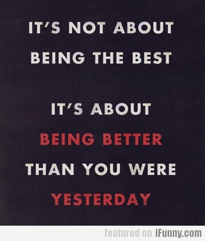 It's Not About Being The Best…