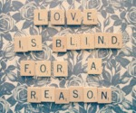 Love Is Blind For A Reason