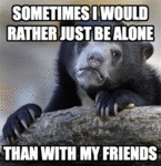 Sometimes I Would Rather Just Be Alone…