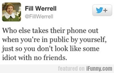 Who else takes their phone out…