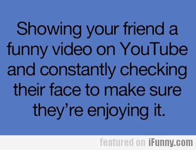 Showing Your Friend A Funny Video On Youtube...