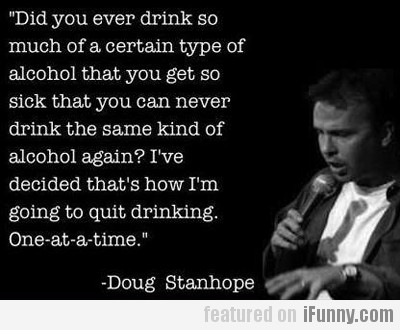 I've Decided That's How I'm Going To Quit Drinking