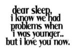 Dear Sleep, I Know We Had Problems When I Was Youn