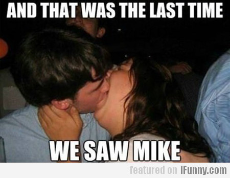 And That Was The Last Time We Saw Mike