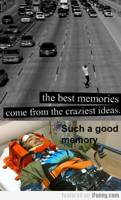 The Best Memories Come From The Craziest Ideas