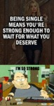 Being Single Means You're Strong Enough To...