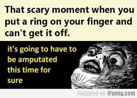 That Scary Moment When You Put A Ring...