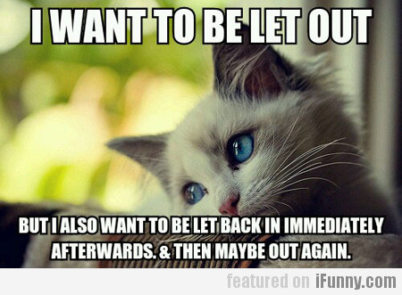 I Want To Be Let Out, But I Also Want To...