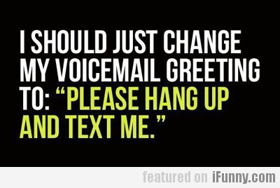 I should change my voicemail greeting to...