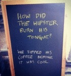 How Did The Hipster Burn His Tongue?