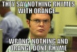 They Say Nothing Rhymes With Orange...