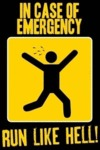 In Case Of Emergency, Run Like Hell!