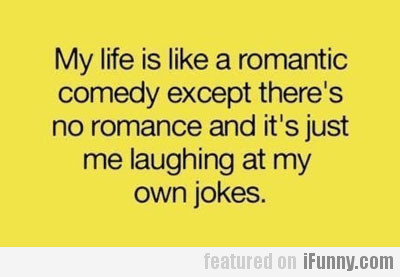 My Life Is Like A Romantic Comedy Except...