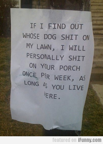 If I Find Out Whose Do Shit On My Lawn...