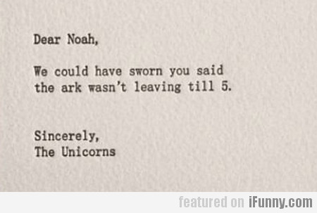 Dear Noah, We Could Have Sworn You Said The Ark...