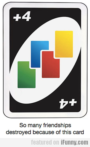 So Many Friendships Destroyed Because Of This Card