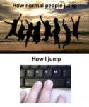 How Normal People Jump Vs. How I Jump
