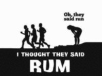 Oh, They Said Run. I Thought They Said Rum...