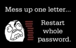 Mess Up One Letter... Restart Whole Password