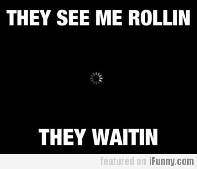 They See Me Rollin, They Watin