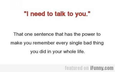 I Need To Talk To You...