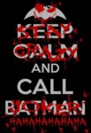 Keep Calm And Call Batman...