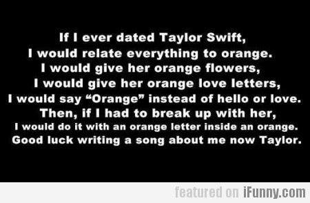 If I ever dated taylor swift...