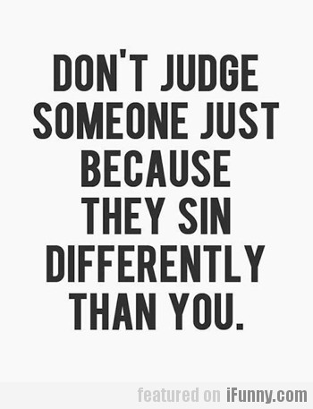 don't judge someone just because they...