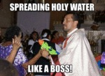 Spreading Holy Water, Like A Boss!