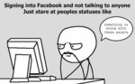 Signing Into Facebook And Not Talking To Anyone...