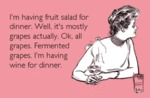 I'm Having A Fruit Salad For Dinner...