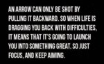 An Arrow Can Only Be Shot By Pulling It Backward..