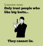 Lesson One: Only Trust People Who Like Big Butts