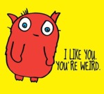 I Like You. You're Weird.
