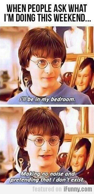 When People Ask What I'm Doing This Weekend...