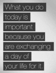 What You Do Today Is Important Because...