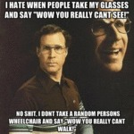 I Hate When People Take My Glasses And Say...