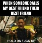 When Someone Calls My Best Friend Their...