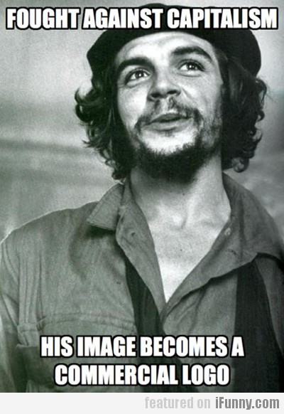 Fought Against Capitalism, His Image Becomes...
