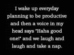 I Wake Up Everyday Planning To Be Productive...