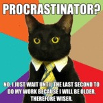 Procrastinator? No. I Just Wait Until...