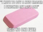 I Have To Buy A New Eraser...