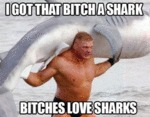 I Go That Bitch A Shark, Bitches Love Sharks