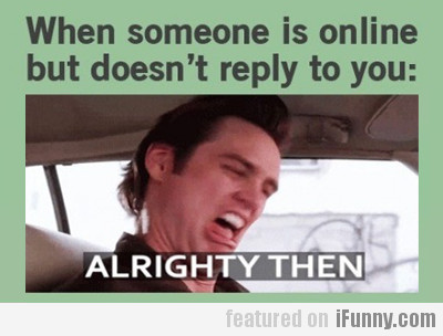 When Someone Is Only But Doesn't Reply To You...