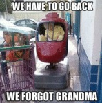 We Have To Go Back, We Forgot Grandma