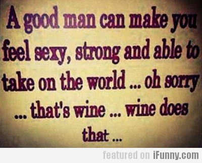a good man can make you feel sexy, strong and...
