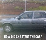 How Did She Start The Car?