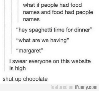 what if people had food names...