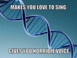 Makes You Love To Sing, Gives You Horrible Voice